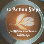 22 Action Steps for Building Great Business Relationships