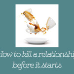 How to Kill a Relationship Before It Starts